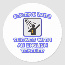 Conserve Water .. Shower With an English Teacher Classic Round Sticker
