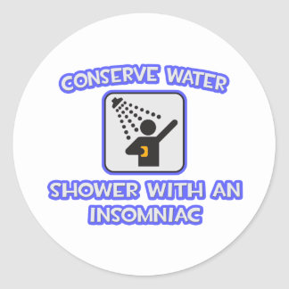 Conserve Water .. Shower With an Insomniac Classic Round Sticker