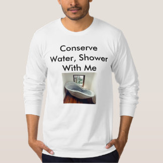 Conserve Water, Shower With Me Tee Shirt
