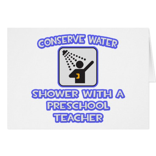 Conserve Water..Shower With Preschool Teacher Card