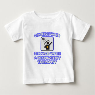Conserve Water .. Shower With Resp Therapist Baby T-Shirt