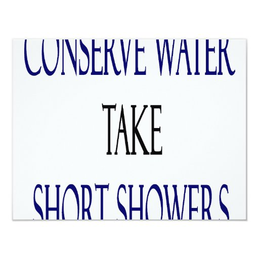 """Conserve Water Take Short Showers 4.25"""" X 5.5"""" Invitation Card"""
