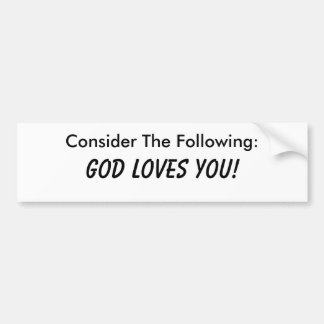 Consider The Following: God Loves You! Bumper Stickers