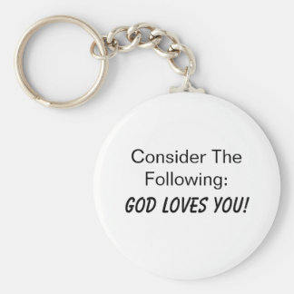 Consider The Following: God Loves You! Keychain