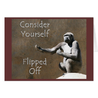 Consider yourself flipped off! card