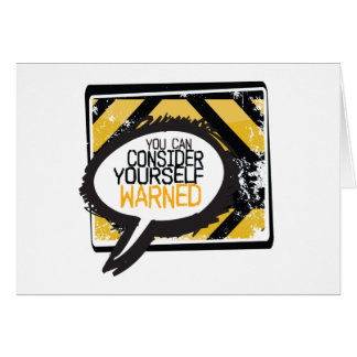 Consider Yourself Warned Greeting Card