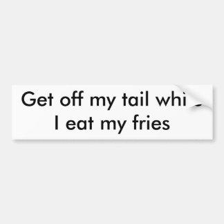 Consiga de mi cola mientras que yo como mis fritad pegatina de parachoque