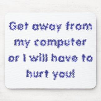 Consiga lejos de mi ordenador o tuve que hur… tapete de raton