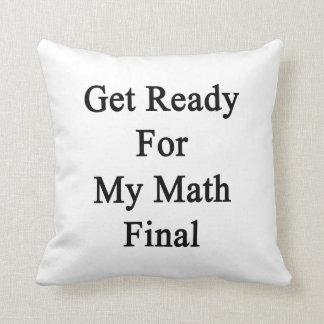 Consiga listo para mi final de la matemáticas almohada