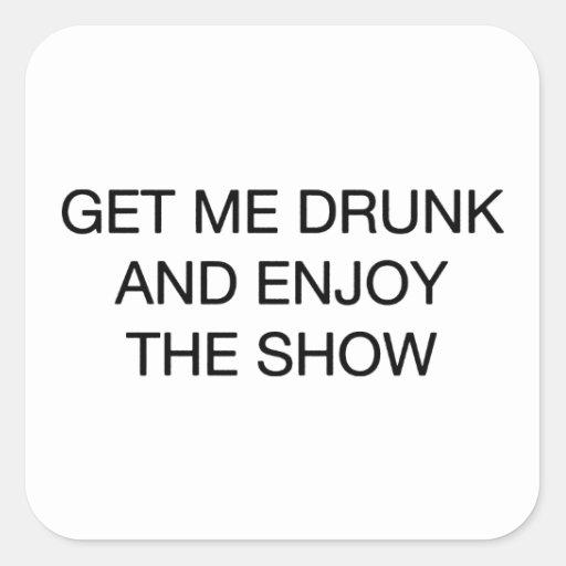 Consígame borracho y disfrute de la demostración pegatinas cuadradas