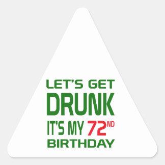 Consigamos bebidos le es mi 72.o cumpleaños pegatina triangular