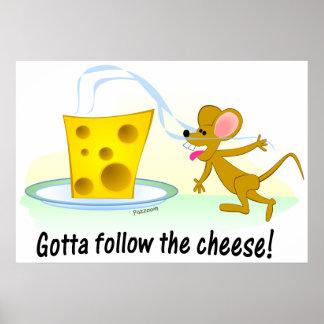 ¡Consiguió seguir el queso! Posters