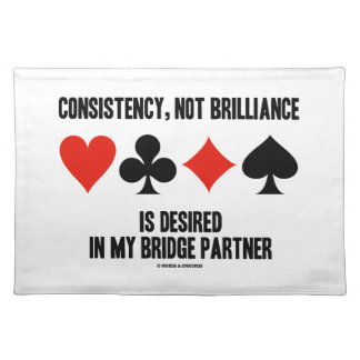 Consistency, Not Brilliance Desired In Bridge Cloth Place Mat