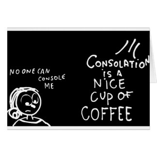 Consolation is a cup of coffee card