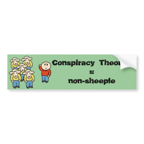 Conspiracy Theorist = non-sheeple Bumper Sticker