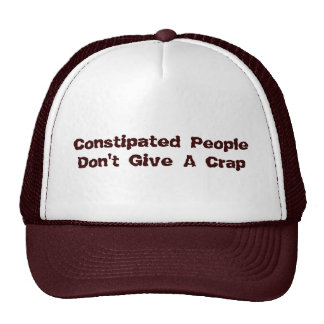 Constipated People Don't Give A Crap Trucker Hat