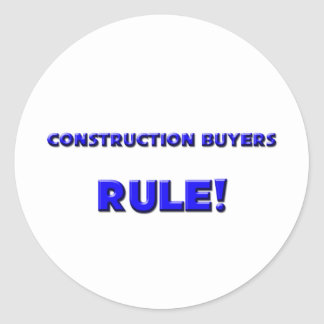Construction Buyers Rule! Classic Round Sticker