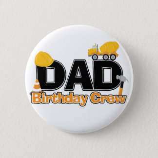 Construction Dad Birthday Crew Button