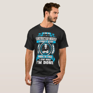 Construction Worker Stop When Im Done Tshirt