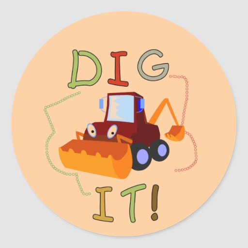 Constuction Vehicle Dig It Tshirts and Gifts Classic Round Sticker