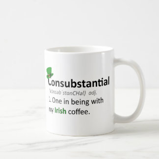 Consubstantial: One in being with my Irish coffee Classic White Coffee Mug