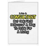 Consultant .. Drink for a Living Greeting Card
