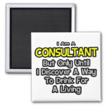 Consultant .. Drink for a Living Refrigerator Magnet