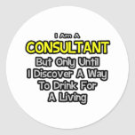 Consultant .. Drink for a Living Sticker