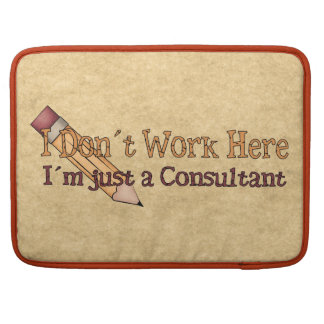 Consultant Office Humor Sleeve For MacBook Pro