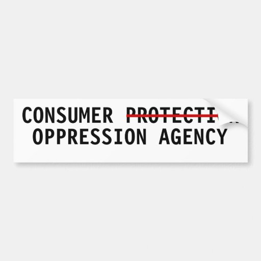 Consumer protection oppression agency car bumper sticker