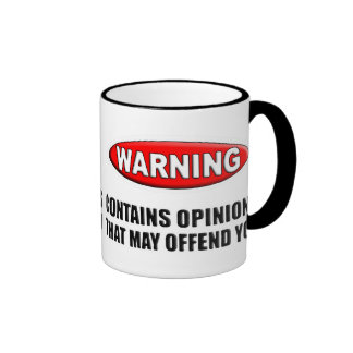 Contains Opinions That May Offend You Mugs