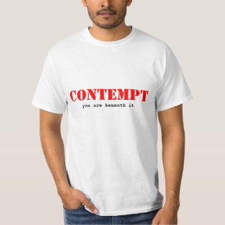 CONTEMPT, you are beneath it T-Shirt