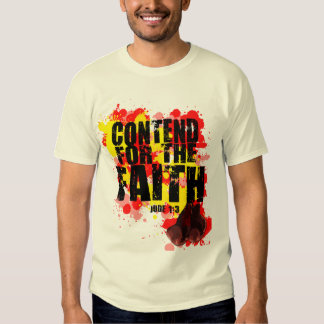 """""""CONTEND FOR THE FAITH""""  T-SHIRT"""