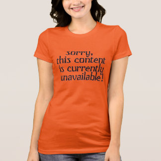 Content Currently Unavailable Funny Female T-Shirt
