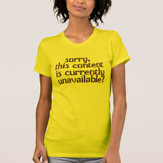 Content Currently Unavailable Funny Female Tees