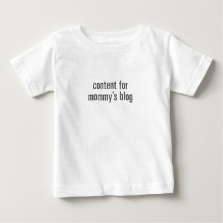"""Content for Mommy's Blog"" Baby tee"