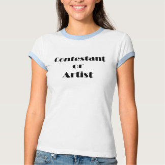 Contestant Or Artist Tee Shirt