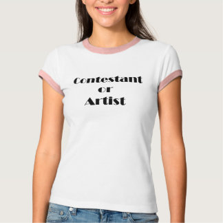 Contestant Or Artist Tee Shirts