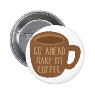 CONTINÚE - haga mi café Pin Redondo De 2 Pulgadas