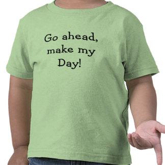 ¡Continúe, haga mi día! Camiseta
