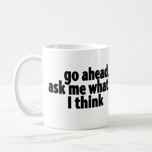 Continúe, pregunte lo que pienso taza