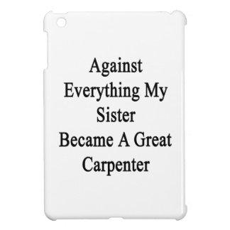 Contra todo mi hermana hizo un gran Carpen