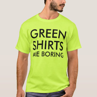 Contradictory Green shirts are boring green shirt