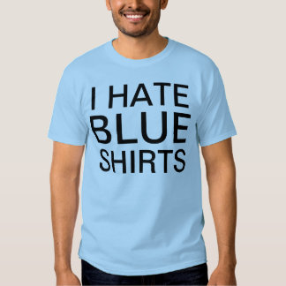 """Contradictory """"I Hate Blue Shirts"""" blue t-shirt"""