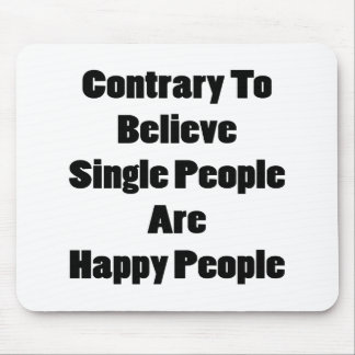 Contrary To Believe Single People Are Happy People Mouse Pad