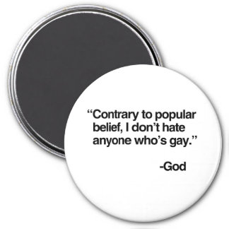 Contrary to popular belief, God does not hate gay 3 Inch Round Magnet