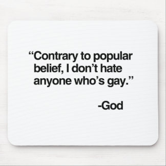 Contrary to popular belief, God does not hate gay Mousepad