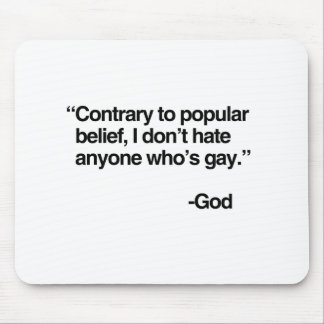 Contrary to popular belief, God does not hate gay  Mouse Pads