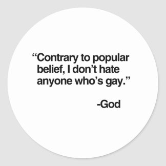 Contrary to popular belief, God does not hate gay  Round Sticker