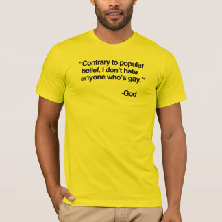 Contrary to popular belief, God does not hate gay T-Shirt